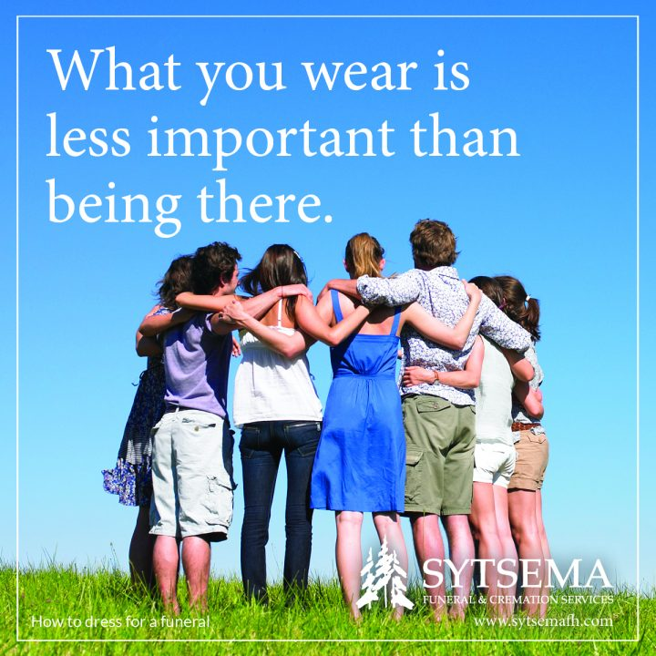 What you wear to a funeral is less important than being there