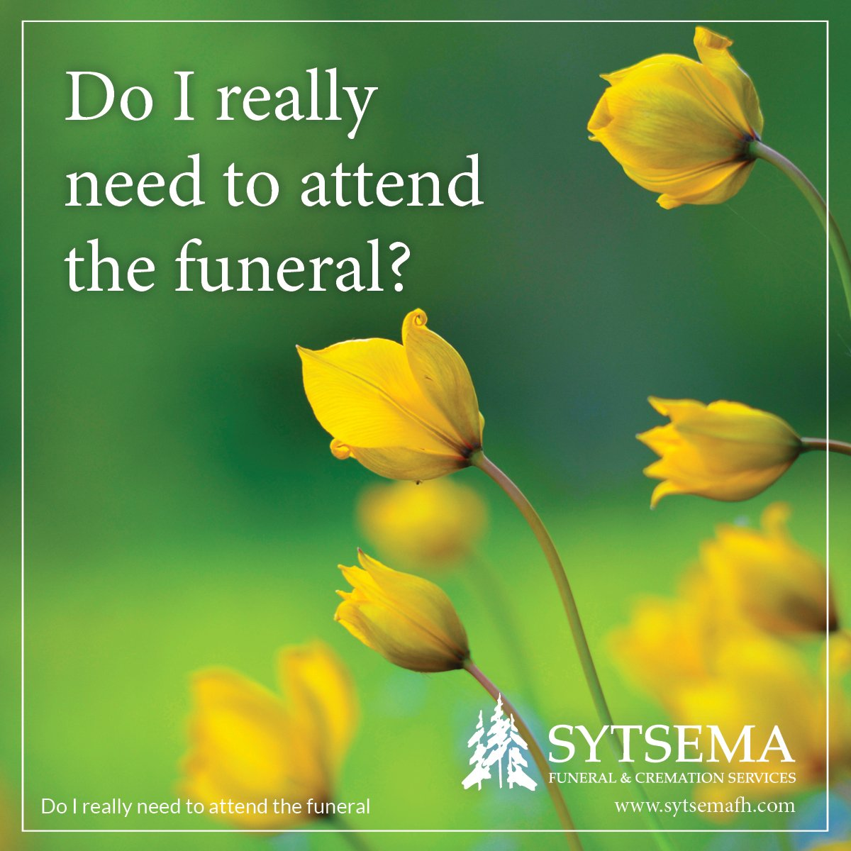 Do I really need to attend the funeral?